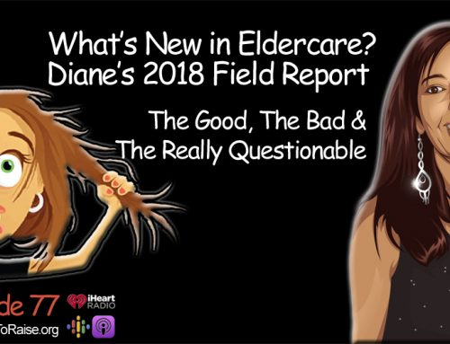 New Eldercare Options- The Good, The Bad & The Really Questionable- Diane's 2018 Field Report  #77