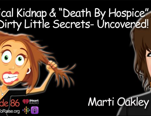 "Medical Kidnapping and ""Death By Hospice"" Two Dirty Little Secrets Uncovered- Marti Oakley #86"