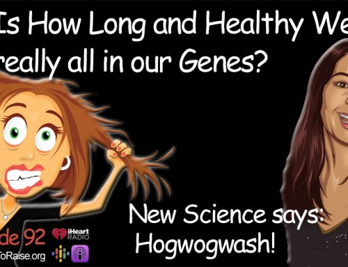 Is How Long and Healthy We Live Really All in our Genes? New Science Says: Hogwogwash!    Episode  #92