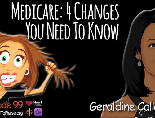 4 Wacky Medicare Changes You Need to Know About- Geraldine Callahan – Episode #99